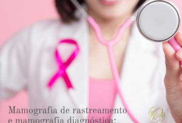 Mamografia de rastreamento e mamografia diagnóstica: qual a diferença?